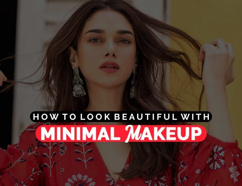 How to look beautiful with minimal makeup