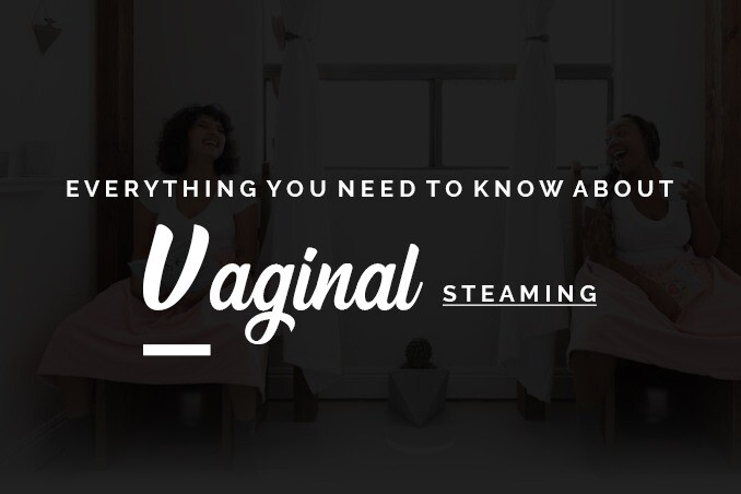 Vaginal Steaming Benefits